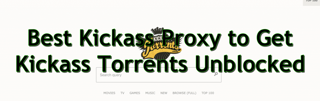 The best Kickass proxy to get Kickass torrents unblocked